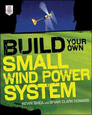 Build Your Own Small Wind Power System By Shea, Kevin/ Howard, Brian Clark
