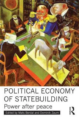 Political Economy of Statebuilding By Berdal, Mats (EDT)/ Zaum, Dominik (EDT)