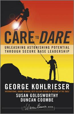 Care to Dare By Kohlrieser, George/ Goldsworthy, Susan