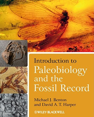 Introduction to Paleobiology and the Fossil Record By Benton, Michael J./ Harper, David A. T.