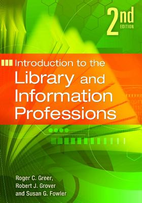 Introduction to the Library and Information Professions By Greer, Roger/ Grover, Robert/ Fowler, Susan